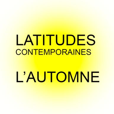 LATITUDES CONTEMPORAINES – UN AUTOMNE FESTIF ET ENGAGÉ